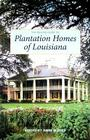 The Pelican Guide to Plantation Homes of Louisiana Cover Image