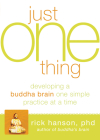 Just One Thing: Developing a Buddha Brain One Simple Practice at a Time Cover Image
