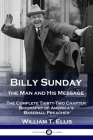 Billy Sunday, the Man and His Message: The Complete Thirty-Two Chapter Biography of America's 'Baseball Preacher' Cover Image