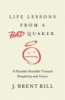 Life Lessons from a Bad Quaker: A Humble Stumble Toward Simplicity and Grace Cover Image