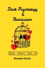 Dark Psychology and Narcissism: Learn How to Analyze People and Deal with a Narcissistic Personality. Develop Secret Techniques to Manipulate and Infl Cover Image