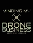 Minding My Drone Business, Drone Flight Log Book: Numbered Drone Pilot Log Book, Drone Flight, and Maintenance Logbook for Serious Hobbyist, students, Cover Image
