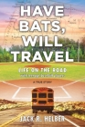 Have Bats, Will Travel: Life on the Road with Teenage Baseball Players, a True Story Cover Image