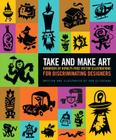 Take and Make Art: Hundreds of Royalty-Free Vector Illustrations for Discriminating Designers Cover Image