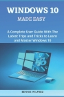 Windows 10 Made Easy: A complete user guide with the latest trips and tricks to learn and master windows 10 Cover Image