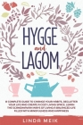 Hygge and Lagom: A Complete Guide to Change Your Habits, Declutter Your Life and Create a Cozy Living Space. Learn the Scandinavian Way Cover Image