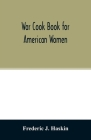 War cook book for American women: suggestions for patriotic service in the home Cover Image