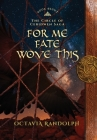 For Me Fate Wove This: Book Eight of The Circle of Ceridwen Saga Cover Image