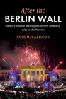 After the Berlin Wall: Memory and the Making of the New Germany, 1989 to the Present Cover Image