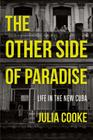 The Other Side of Paradise: Life in the New Cuba Cover Image