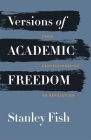 Versions of Academic Freedom: From Professionalism to Revolution (The Rice University Campbell Lectures) Cover Image