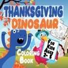Thanksgiving Dinosaur Coloring Book for Kids Ages 2-5: Thanksgiving Gift idea for Toddler Preschool and Kindergarteners A Fun Coloring Pages - Dinosau Cover Image