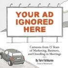 Your Ad Ignored Here: Cartoons from 15 Years of Marketing, Business, and Doodling in Meetings Cover Image