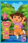 My Dora coloring book: Coloring book Cover Image
