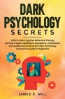 Dark Psychology Secrets: What is Dark Cognitive Behavioral Therapy and how it works. Identifying deceptions, victimization and undetected mind Cover Image