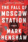 The Fall of Moscow Station: A Novel (a Jonathan Burke/Kyra Stryker Thriller) Cover Image