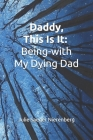 Daddy, This Is It: Being-with My Dying Dad Cover Image