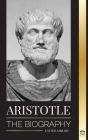 Aristotle: The biography - Ancient Wisdom, History and Legacy (Philosophy) Cover Image