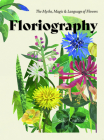 Floriography: The Myths, Magic and Language of Flowers Cover Image