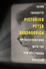 Picturing Peter Bogdanovich: My Conversations with the New Hollywood Director (Screen Classics) Cover Image