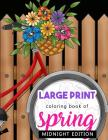 Large Print Coloring Book of Spring Midnight Edition: Beautiful and Easy Collection of Simple Springtime Flowers, Animals, Butterflies, Country Scenes Cover Image