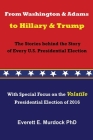 From Washington and Adams to Hillary and Trump: The Stories behind the Story of Every U.S. Presidential Election Cover Image