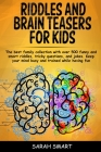 Riddles and Brain Teaser for Kids: The Best Family Collection With Over 500+ Funny and Smart Riddles, Tricky Questions, and Jokes. Keep your Mind Busy Cover Image