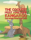 The Coolest Most Awesome Kangaroo Coloring Book For Kids: 25 Fun Designs For Boys And Girls - Perfect For Young Children Preschool Elementary Toddlers Cover Image
