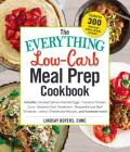 The Everything Low-Carb Meal Prep Cookbook: Includes: •Smoked Salmon Deviled Eggs •Coconut Chicken Curry •Balsamic Pork Tenderloin •Mozzarella and Basil Tomatoes •Lemon Cheesecake Mousse …and hundreds more! (Everything®) Cover Image