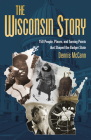 The Wisconsin Story: 150 People, Places, and Turning Points that Shaped the Badger State Cover Image
