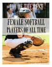100 of the Best Female Softball Players of All Time Cover Image