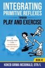 Integrating Primitive Reflexes Through Play and Exercise: An Interactive Guide to the Asymmetrical Tonic Neck Reflex (ATNR) Cover Image