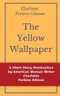 The Yellow Wallpaper by Charlotte Perkins Gilman: A Short Story Masterpiece by American Woman Writer Charlotte Perkins Gilman Cover Image