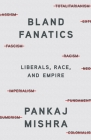 Bland Fanatics: Liberals, Race, and Empire Cover Image