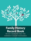 Family History Record Book: An 8-generation family tree workbook to record your research Cover Image