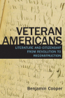 Veteran Americans: Literature and Citizenship from Revolution to Reconstruction (Veterans) Cover Image