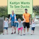 Kaitlyn Wants to See Ducks: A True Story of Inclusion and Self-Determination Cover Image