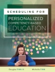 Scheduling for Personalized Competency-Based Education: (a Guide to Class Scheduling Based on Personalized Learning and Promoting Student Proficiency) Cover Image