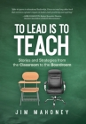 To Lead Is to Teach: Stories and Strategies from the Classroom to the Boardroom Cover Image