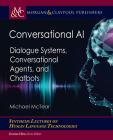 Conversational AI: Dialogue Systems, Conversational Agents, and Chatbots (Synthesis Lectures on Human Language Technologies) Cover Image