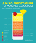 A Mixologist's Guide to Making Cocktails: 200 of the World's Best Cocktail Recipes Cover Image