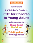 A Clinician's Guide to CBT for Children to Young Adults: A Companion to Think Good, Feel Good and Thinking Good, Feeling Better Cover Image