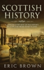 Scottish History: A Concise Overview of the History of Scotland From Start to End (Great Britain #4) Cover Image