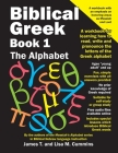 Biblical Greek Book 1: The Alphabet: A workbook for learning how to read, write and pronounce the letters of the Greek alphabet Cover Image