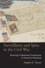 Surveillance and Spies in the Civil War: Exposing Confederate Conspiracies in America's Heartland (Law Society & Politics in the Midwest) Cover Image