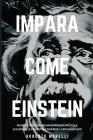 Impara Come Einstein: Segreti e tecniche per imparare qualsiasi cosa, sviluppare la creatività e scoprire il Genio che è in te Cover Image