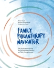 Family Philanthropy Navigator: The inspirational guide for philanthropic families on their giving journey Cover Image