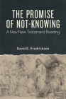 The Promise of Not-Knowing: A New New Testament Reading Cover Image