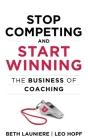 Stop Competing and Start Winning: The Business of Coaching Cover Image