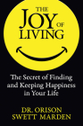 The Joy of Living: The Secret of Finding and Keeping Happiness in Your Life Cover Image